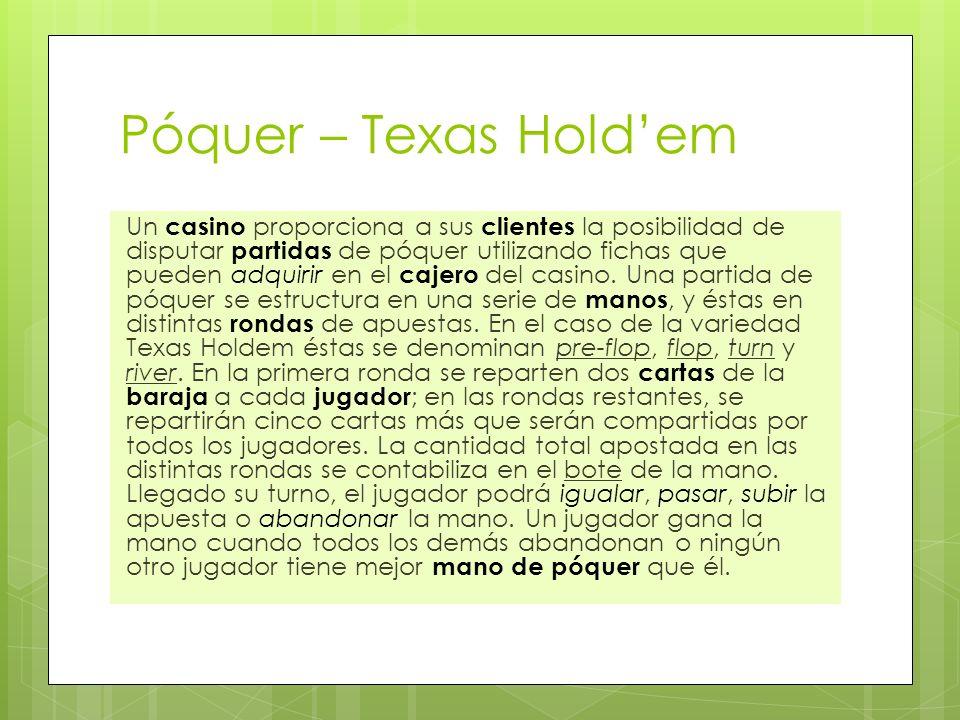 Póquer – Texas Holdem Un casino proporciona a sus clientes la posibilidad de disputar partidas de póquer utilizando fichas que pueden adquirir en el c