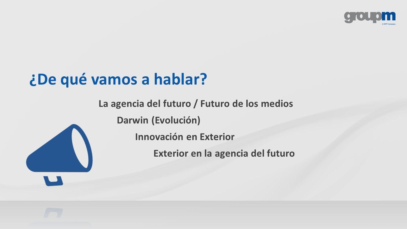 La agencia del futuro / Futuro de los medios Darwin (Evolución) Innovación en Exterior Exterior en la agencia del futuro ¿De qué vamos a hablar?