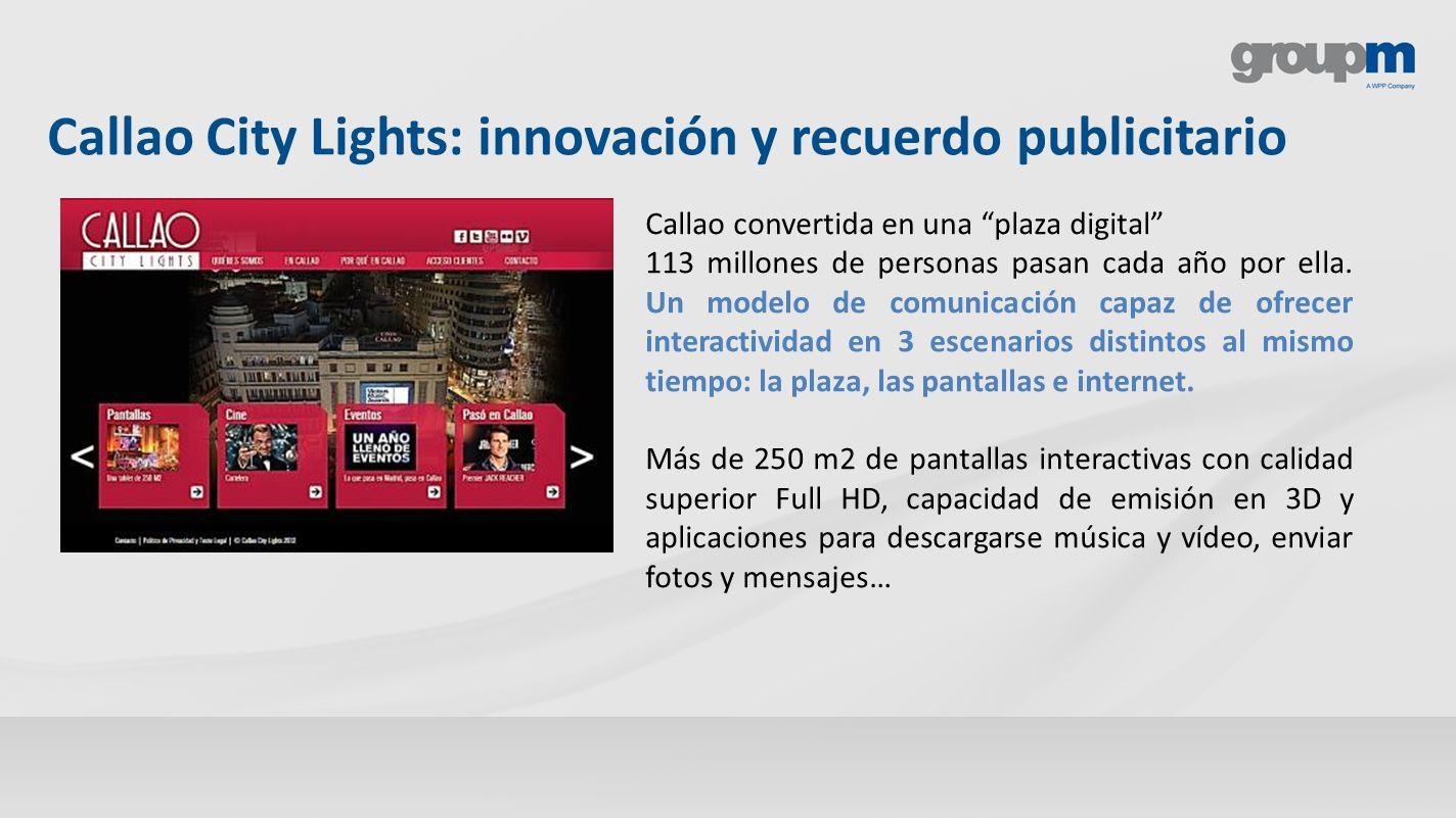 Callao City Lights: innovación y recuerdo publicitario Callao convertida en una plaza digital 113 millones de personas pasan cada año por ella. Un mod
