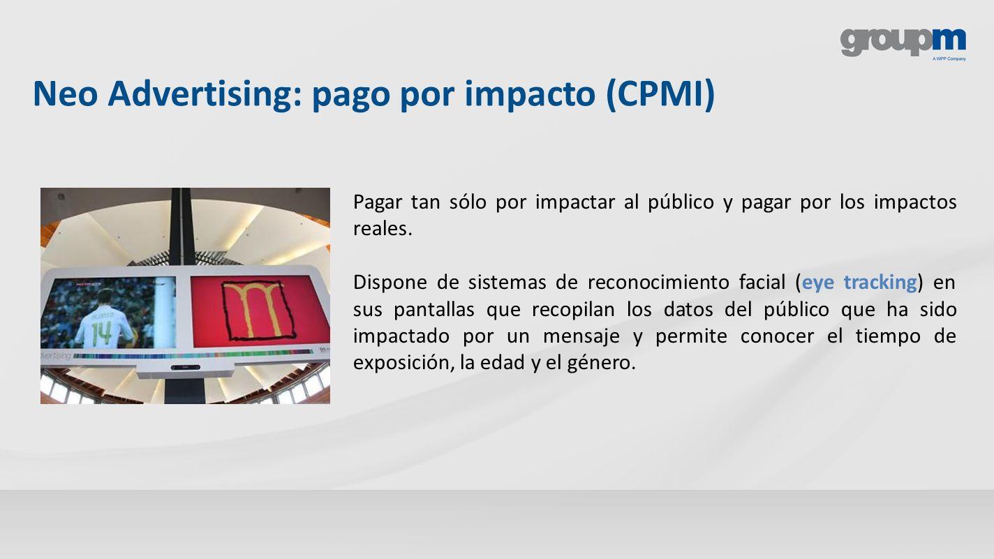 Neo Advertising: pago por impacto (CPMI) Pagar tan sólo por impactar al público y pagar por los impactos reales. Dispone de sistemas de reconocimiento