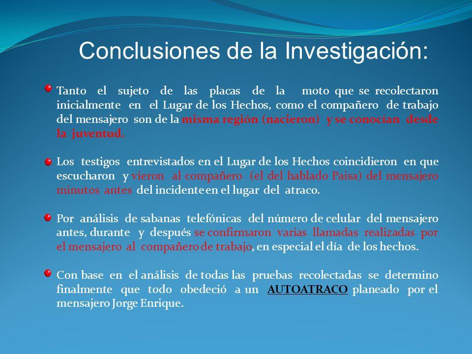 Otras diligencias Investigativas: Se cita a prueba de poligrafía al compañero de trabajo del Mensajero, JAIRO PEREZ quien pierde la prueba (DI). Se re