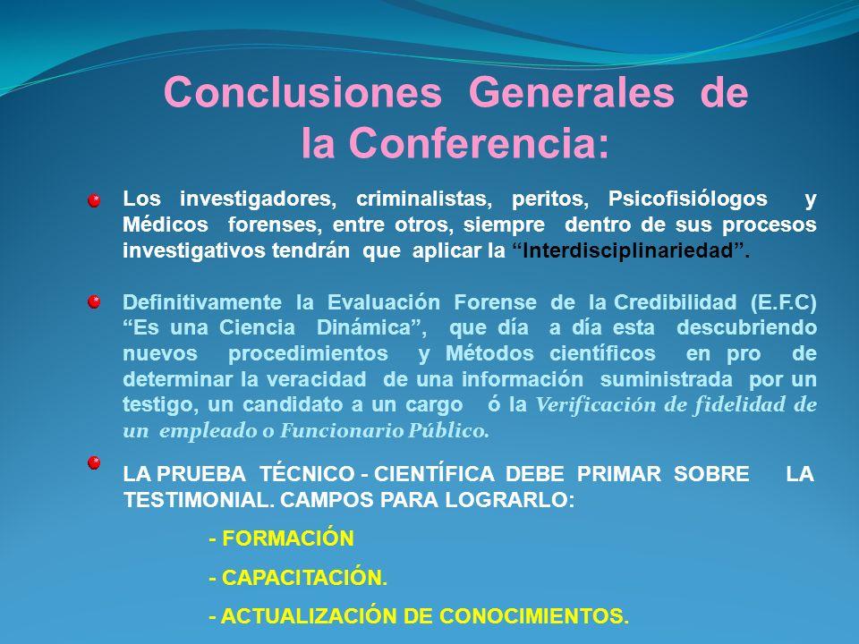 Conclusiones Generales de la Conferencia: La evaluación Forense de la Credibilidad, es una herramienta Médico –Científica, eficaz para apoyar los proc