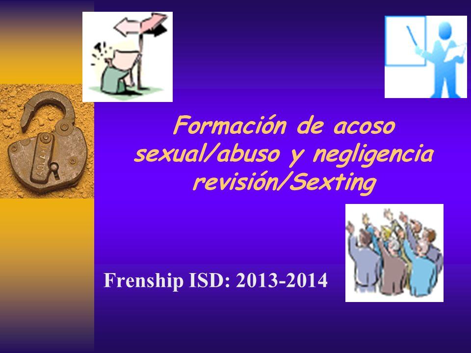 Formación de acoso sexual/abuso y negligencia revisión/Sexting Frenship ISD: 2013-2014