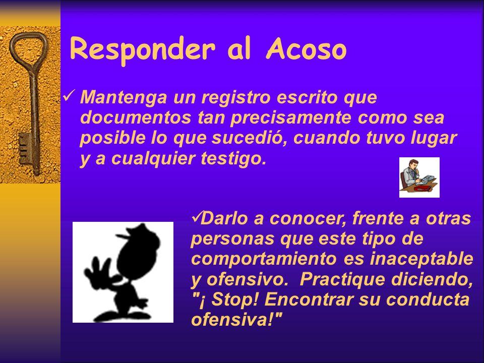 Responder al Acoso Mantenga un registro escrito que documentos tan precisamente como sea posible lo que sucedió, cuando tuvo lugar y a cualquier testigo.
