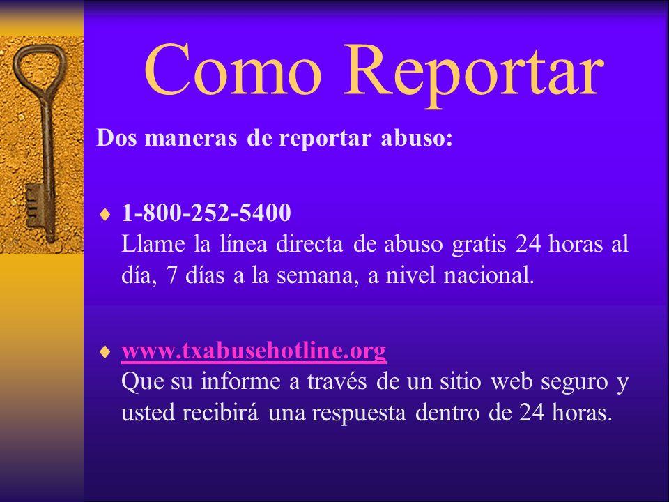 Dos maneras de reportar abuso: 1-800-252-5400 Llame la línea directa de abuso gratis 24 horas al día, 7 días a la semana, a nivel nacional.