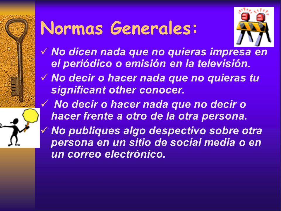 Normas Generales: No dicen nada que no quieras impresa en el periódico o emisión en la televisión.