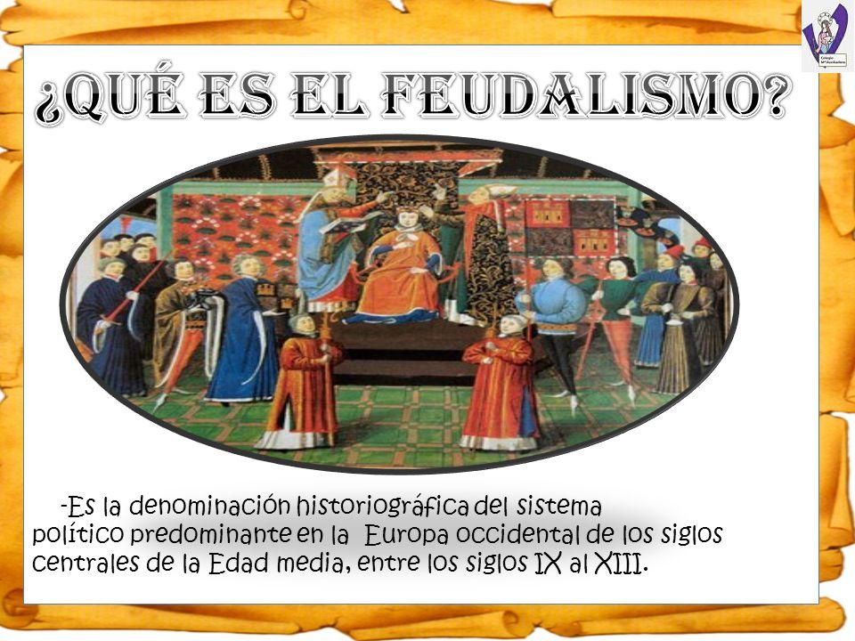 -Es la denominación historiográfica del sistema político predominante en la Europa occidental de los siglos centrales de la Edad media, entre los sigl