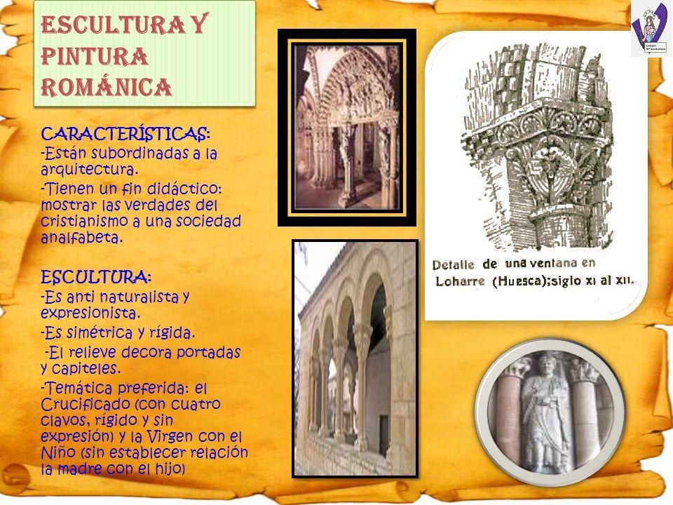 ESCULTURA Y PINTURA ROMÁNICA CARACTERÍSTICAS: -Están subordinadas a la arquitectura. -Tienen un fin didáctico: mostrar las verdades del cristianismo a