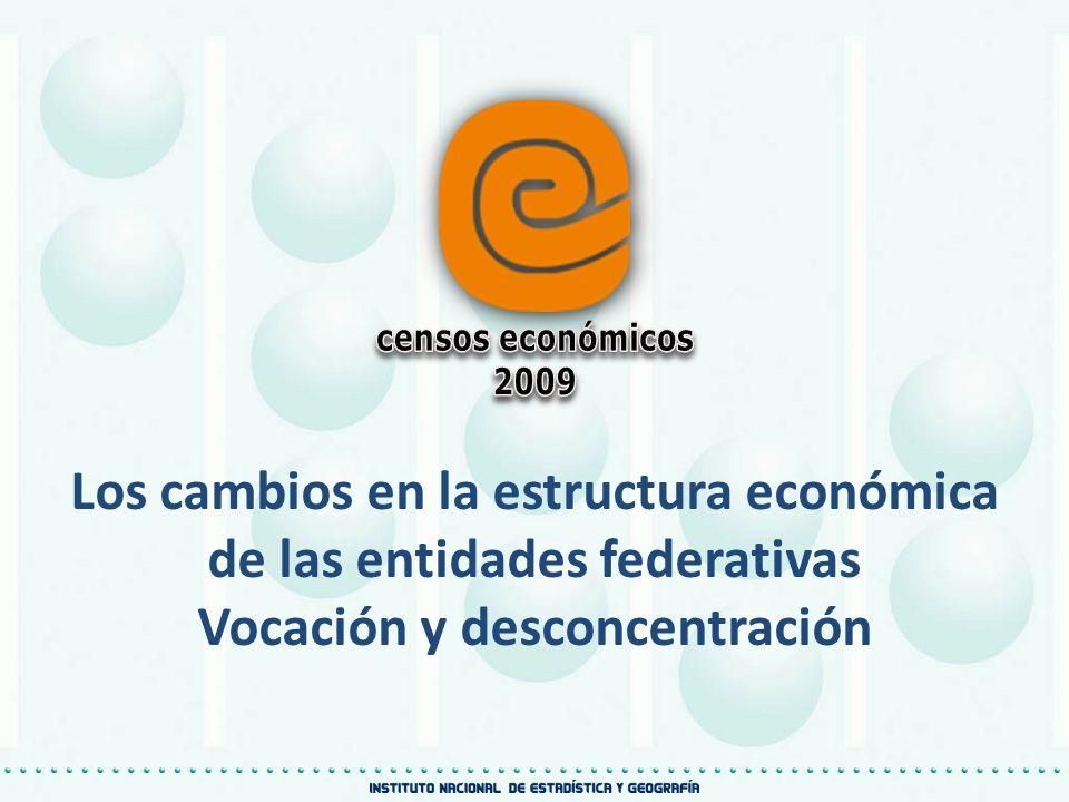 Los cambios en la estructura económica de las entidades federativas Vocación y desconcentración