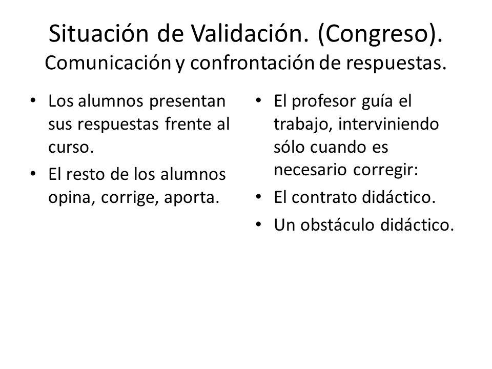 Situación de Validación. (Congreso). Comunicación y confrontación de respuestas. Los alumnos presentan sus respuestas frente al curso. El resto de los