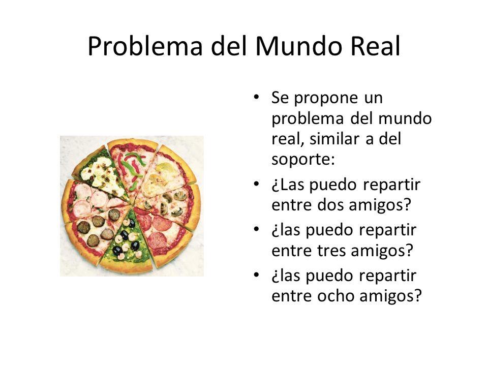 Problema del Mundo Real Se propone un problema del mundo real, similar a del soporte: ¿Las puedo repartir entre dos amigos.
