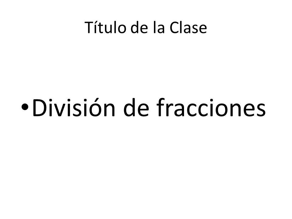 Título de la Clase División de fracciones