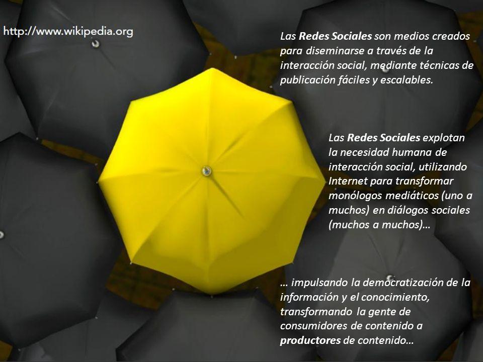 36 Las Redes Sociales son medios creados para diseminarse a través de la interacción social, mediante técnicas de publicación fáciles y escalables. La