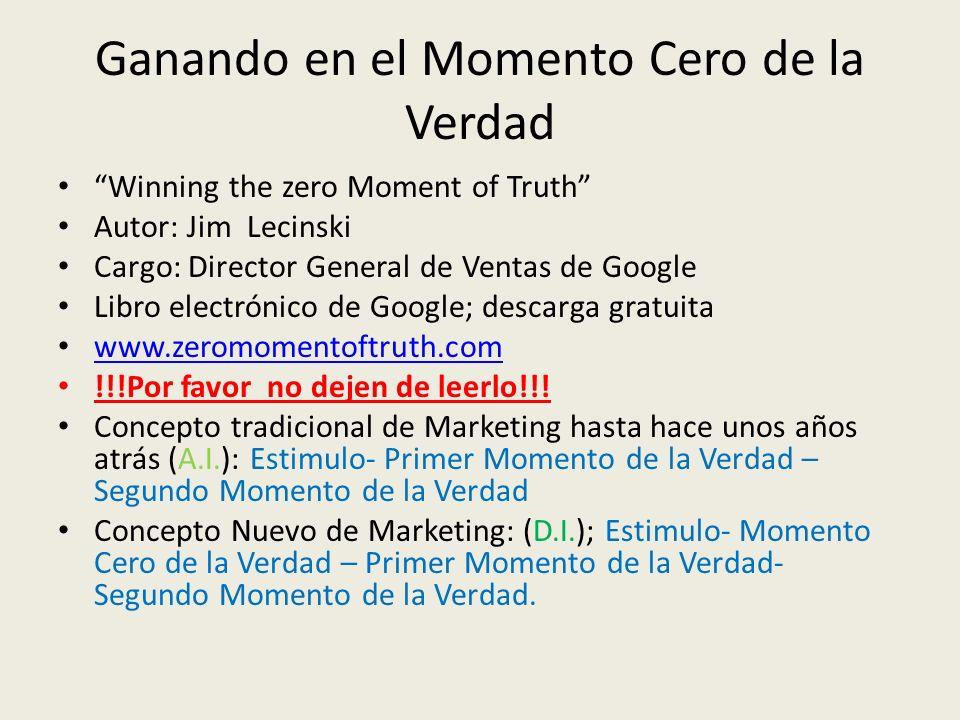 Ganando en el Momento Cero de la Verdad Winning the zero Moment of Truth Autor: Jim Lecinski Cargo: Director General de Ventas de Google Libro electró