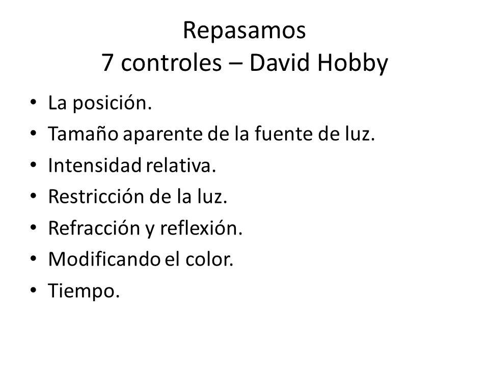 Repasamos 7 controles – David Hobby La posición. Tamaño aparente de la fuente de luz. Intensidad relativa. Restricción de la luz. Refracción y reflexi