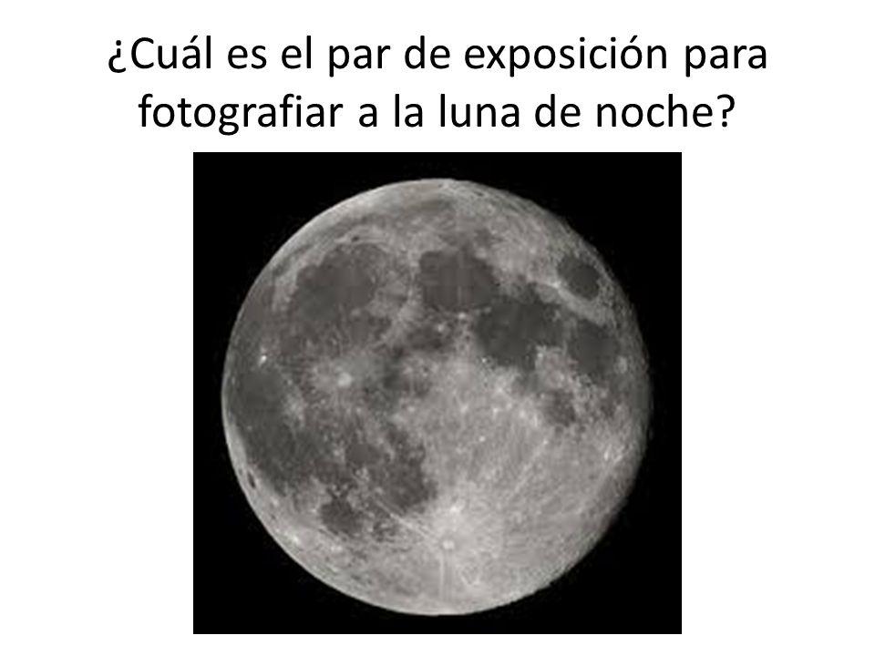 ¿Cuál es el par de exposición para fotografiar a la luna de noche?