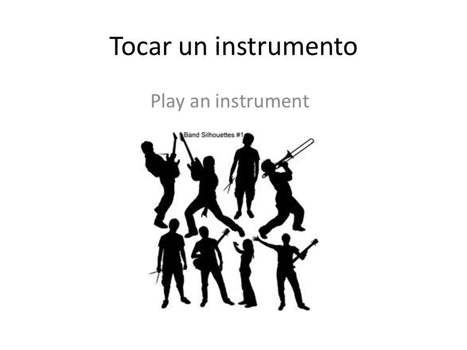 Tocar un instrumento Play an instrument