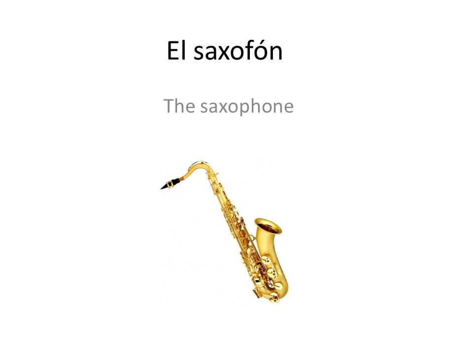 El saxofón The saxophone