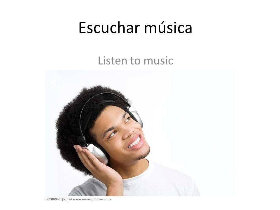 Escuchar música Listen to music