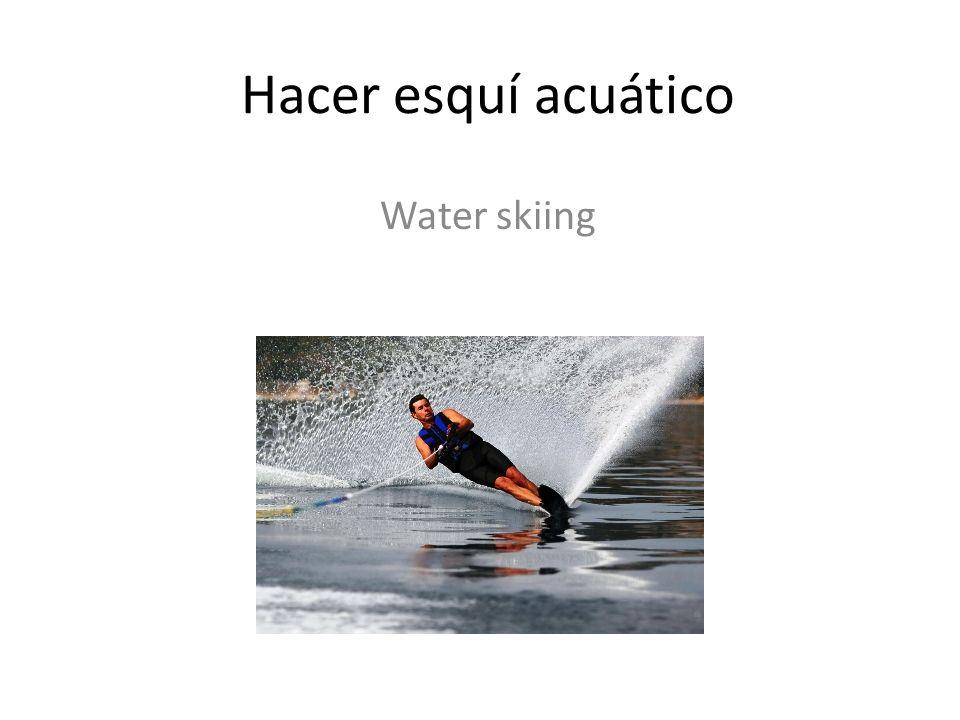 Hacer esquí acuático Water skiing
