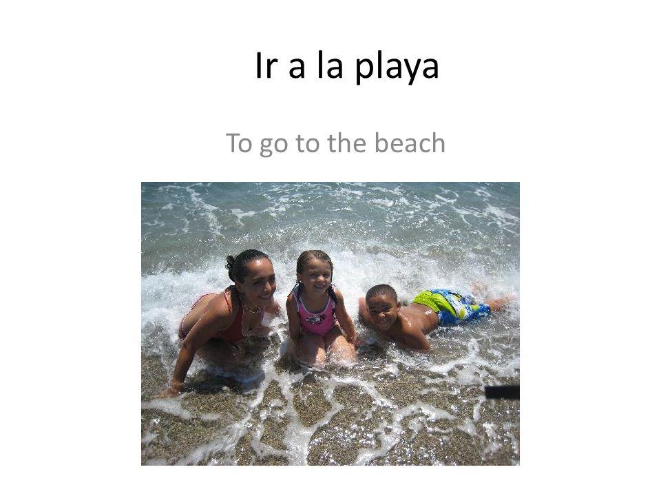Ir a la playa To go to the beach