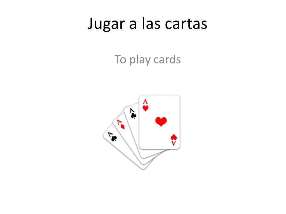 Jugar a las cartas To play cards