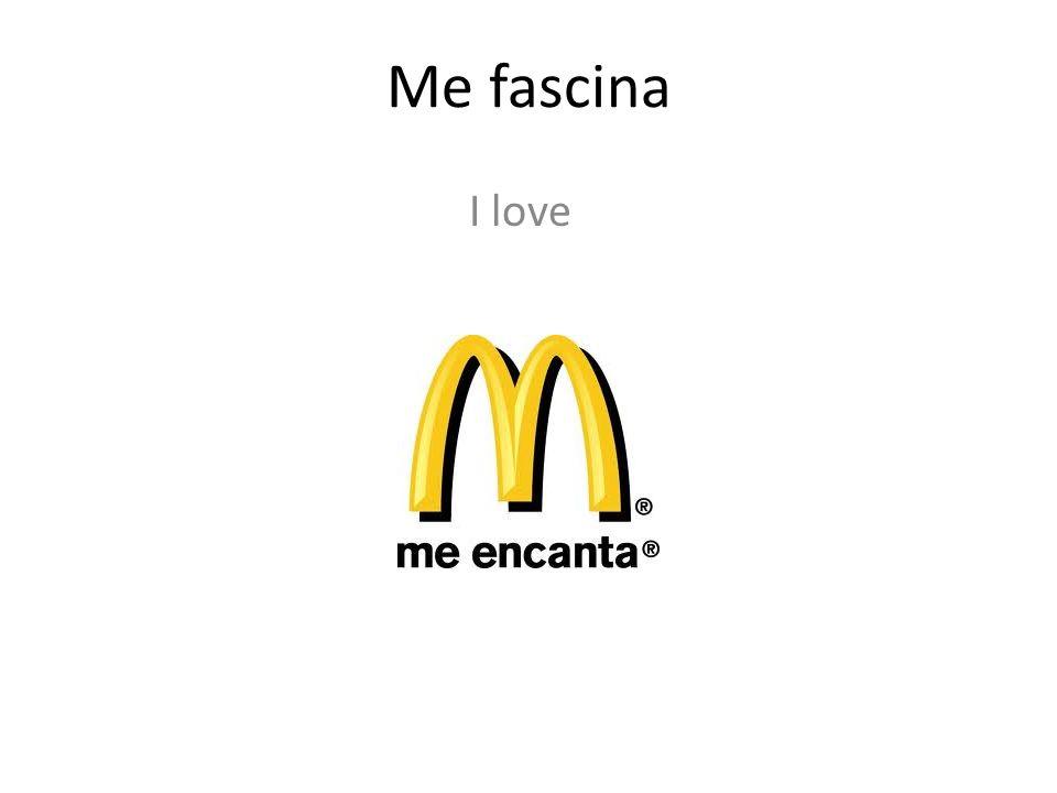 Me fascina I love