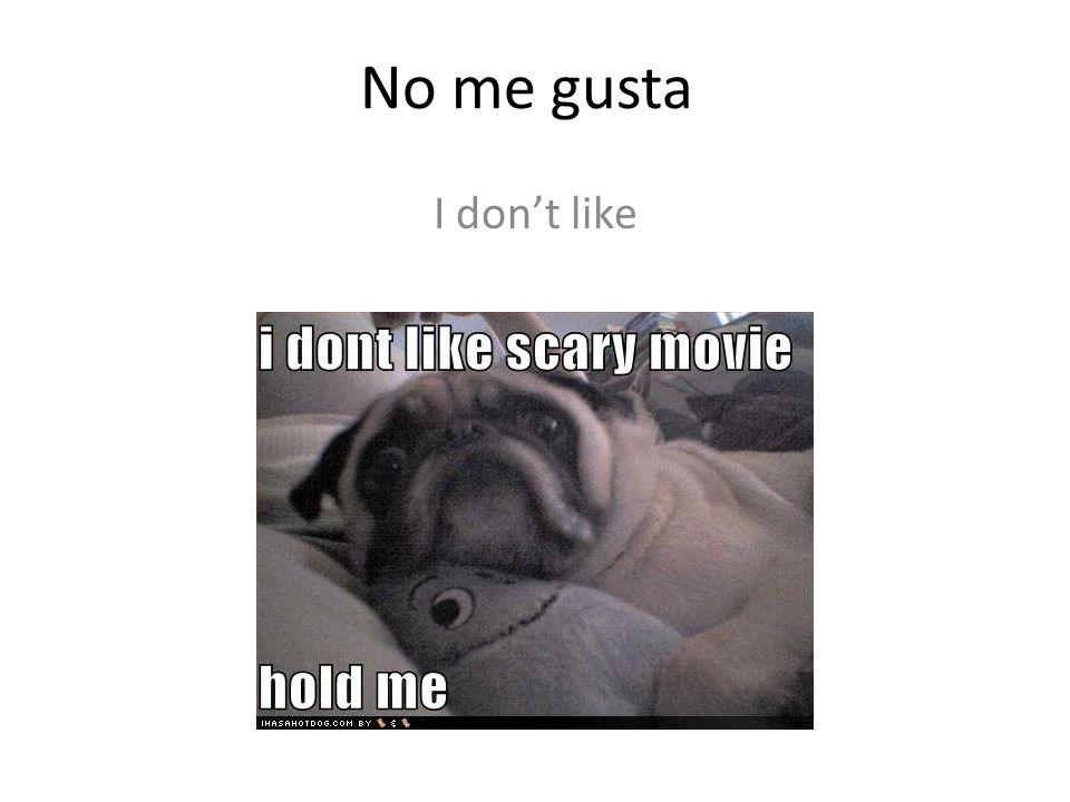 No me gusta I dont like