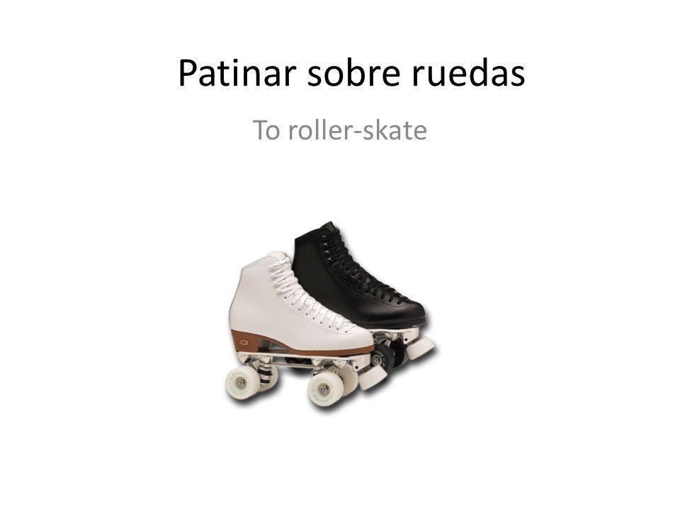 Patinar sobre ruedas To roller-skate