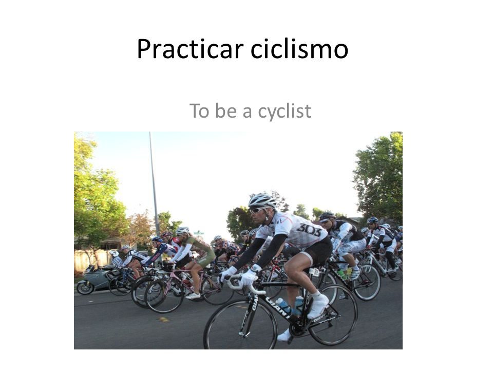 Practicar ciclismo To be a cyclist