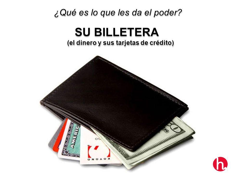¿Qué es lo que les da el poder? SU BILLETERA (el dinero y sus tarjetas de crédito) ¿Qué es lo que les da el poder? SU BILLETERA (el dinero y sus tarje