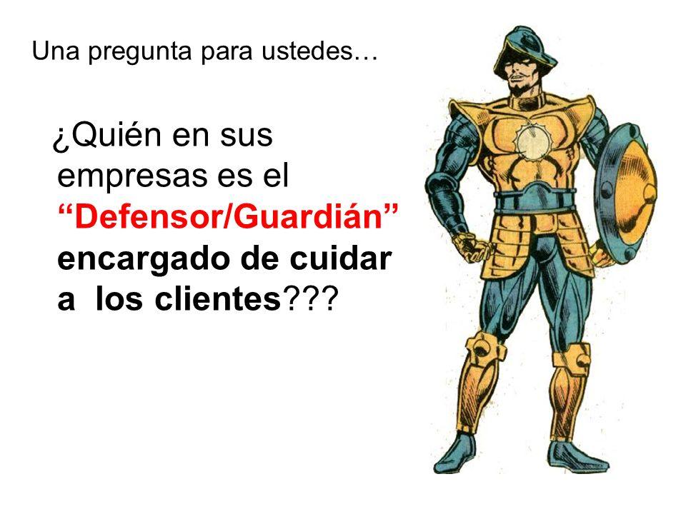 Una pregunta para ustedes… ¿Quién en sus empresas es el Defensor/Guardián encargado de cuidar a los clientes???