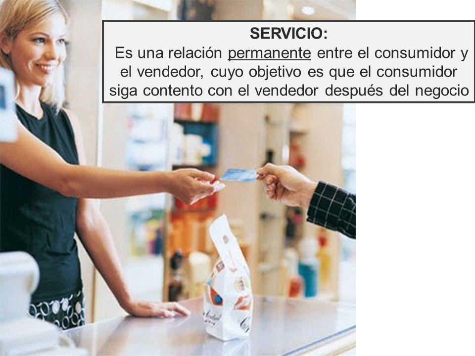SERVICIO: Es una relación permanente entre el consumidor y el vendedor, cuyo objetivo es que el consumidor siga contento con el vendedor después del negocio