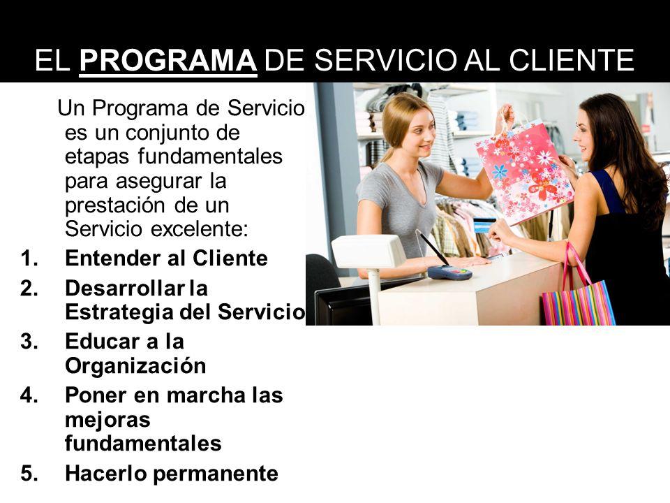 EL PROGRAMA DE SERVICIO AL CLIENTE Un Programa de Servicio es un conjunto de etapas fundamentales para asegurar la prestación de un Servicio excelente
