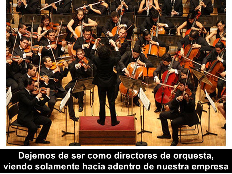 Dejemos de ser como directores de orquesta, viendo solamente hacia adentro de nuestra empresa