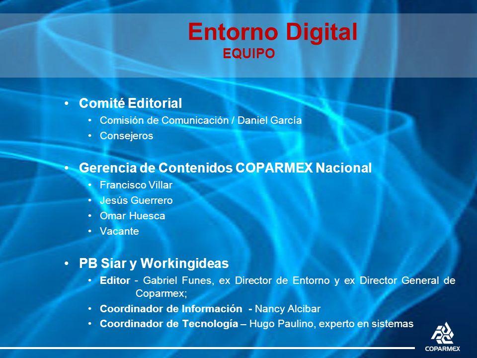 Entorno Digital EQUIPO Comité Editorial Comisión de Comunicación / Daniel García Consejeros Gerencia de Contenidos COPARMEX Nacional Francisco Villar