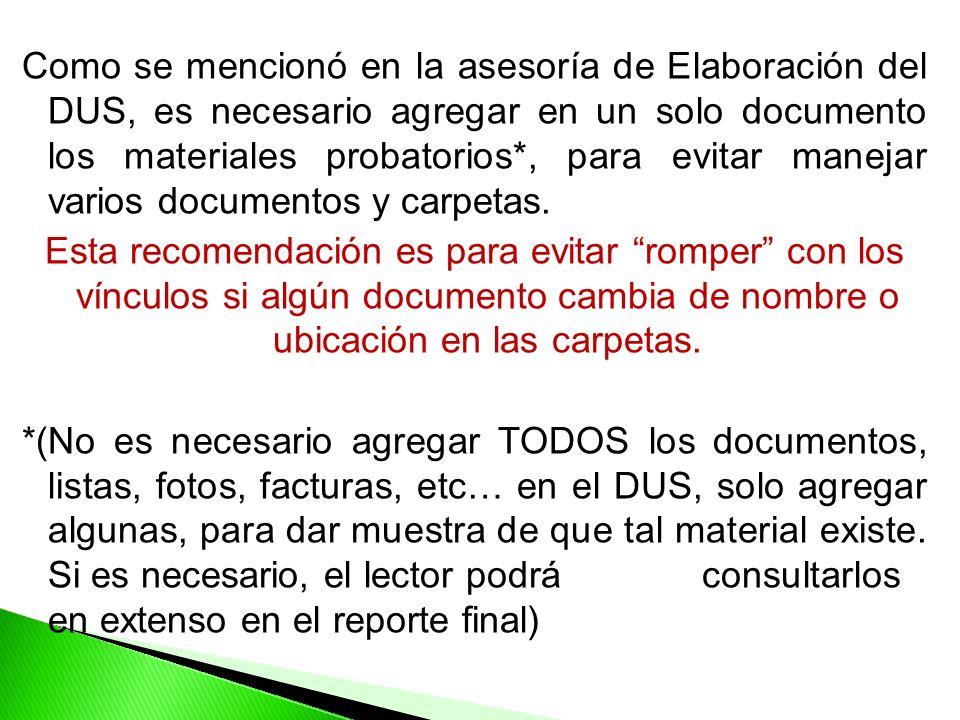 Como se mencionó en la asesoría de Elaboración del DUS, es necesario agregar en un solo documento los materiales probatorios*, para evitar manejar varios documentos y carpetas.