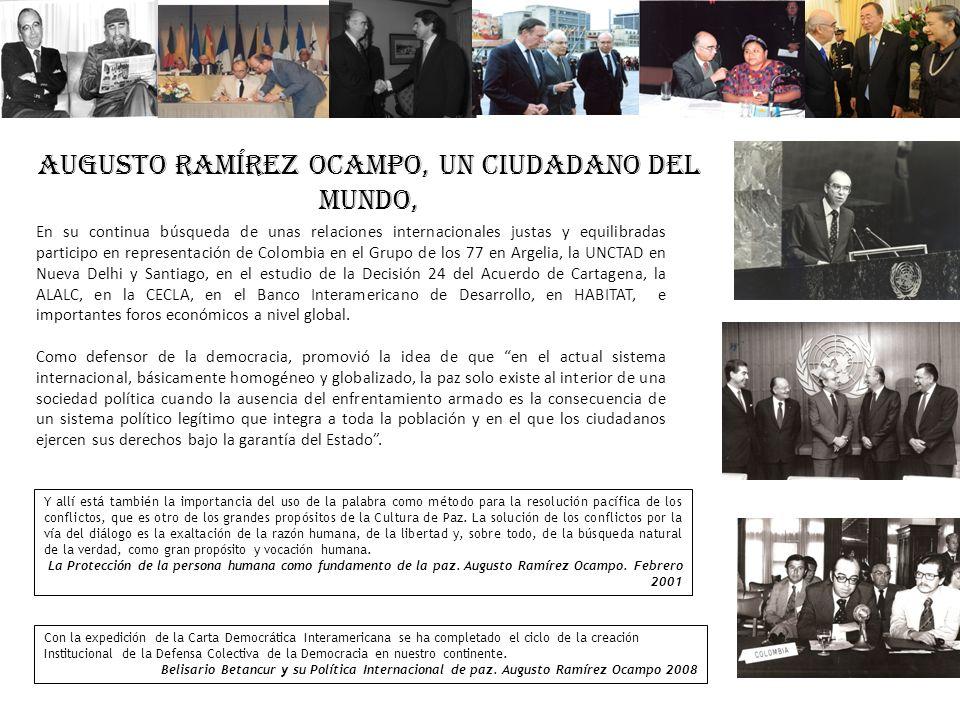 AUGUSTO RAMÍREZ OCAMPO, UN CIUDADANO DEL MUNDO, Y allí está también la importancia del uso de la palabra como método para la resolución pacífica de lo