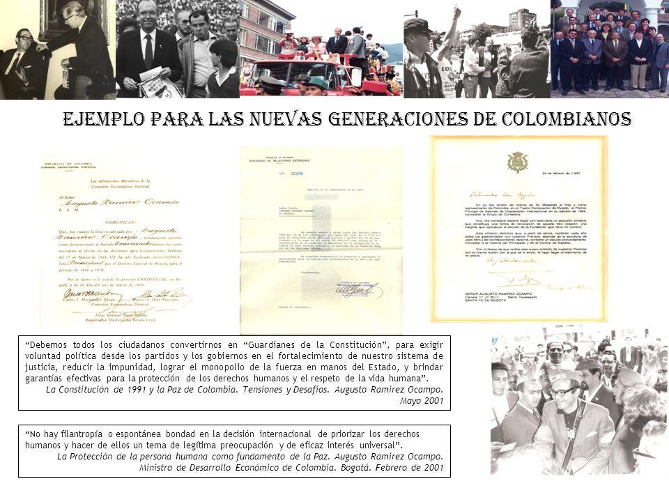 EJEMPLO PARA LAS NUEVAS GENERACIONES DE COLOMBIANOS Debemos todos los ciudadanos convertirnos en Guardianes de la Constitución, para exigir voluntad p