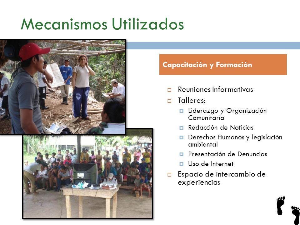 Mecanismos Utilizados Reuniones Informativas Talleres: Liderazgo y Organización Comunitaria Redacción de Noticias Derechos Humanos y legislación ambie