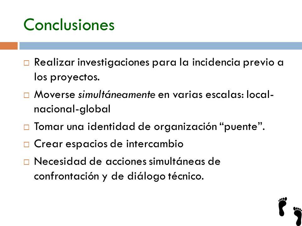 Conclusiones Realizar investigaciones para la incidencia previo a los proyectos. Moverse simultáneamente en varias escalas: local- nacional-global Tom