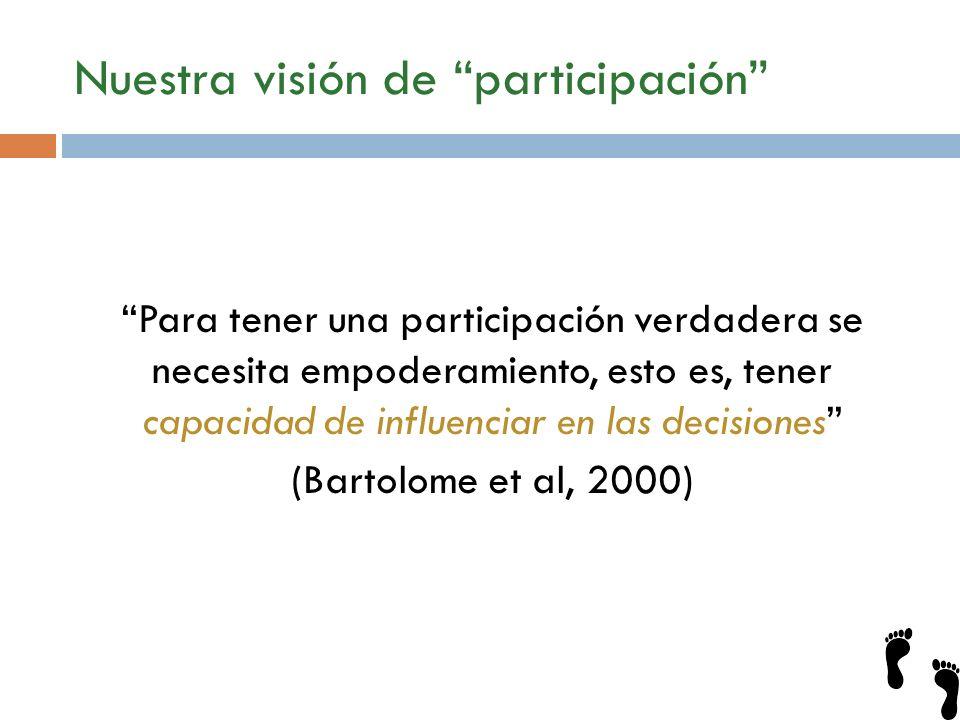 Nuestra visión de participación Para tener una participación verdadera se necesita empoderamiento, esto es, tener capacidad de influenciar en las deci