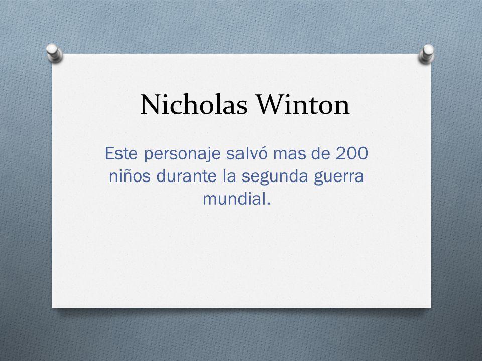 Nicholas Winton Este personaje salvó mas de 200 niños durante la segunda guerra mundial.