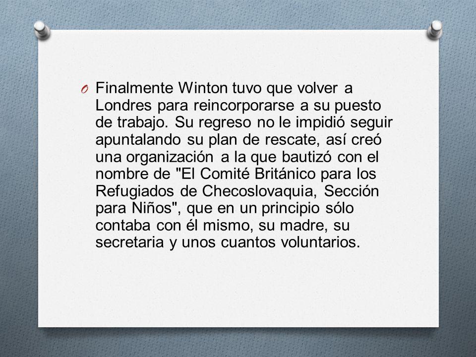 O Finalmente Winton tuvo que volver a Londres para reincorporarse a su puesto de trabajo. Su regreso no le impidió seguir apuntalando su plan de resca