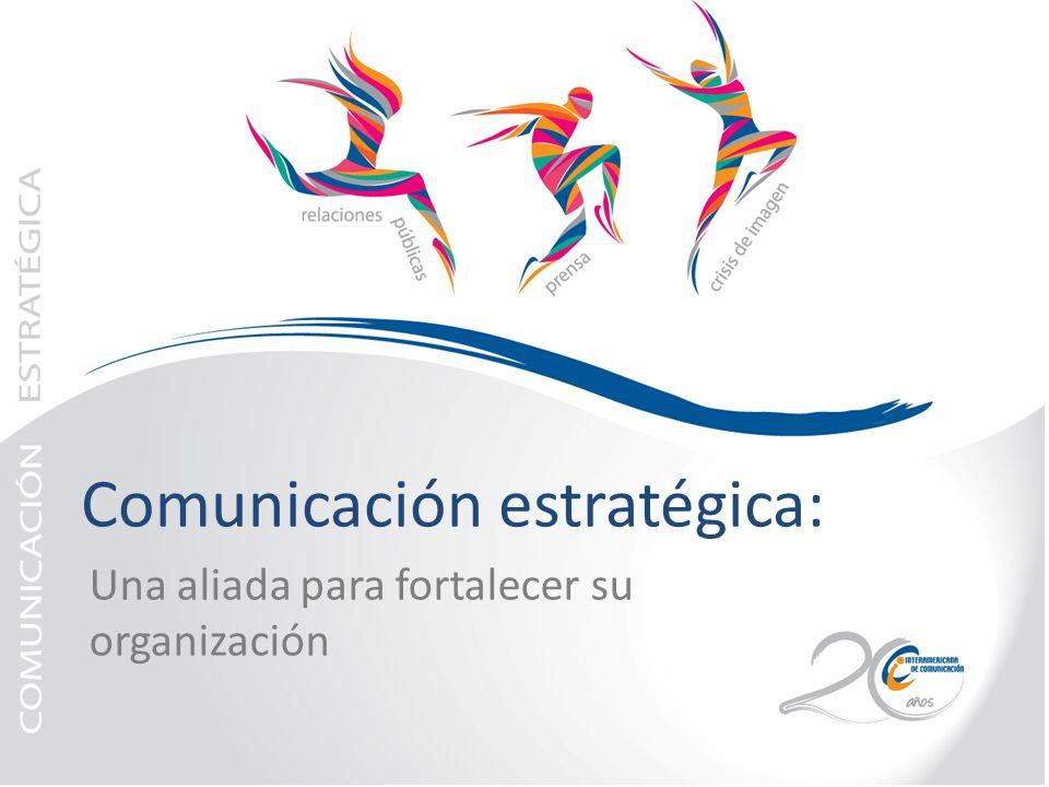 Comunicación estratégica: Una aliada para fortalecer su organización