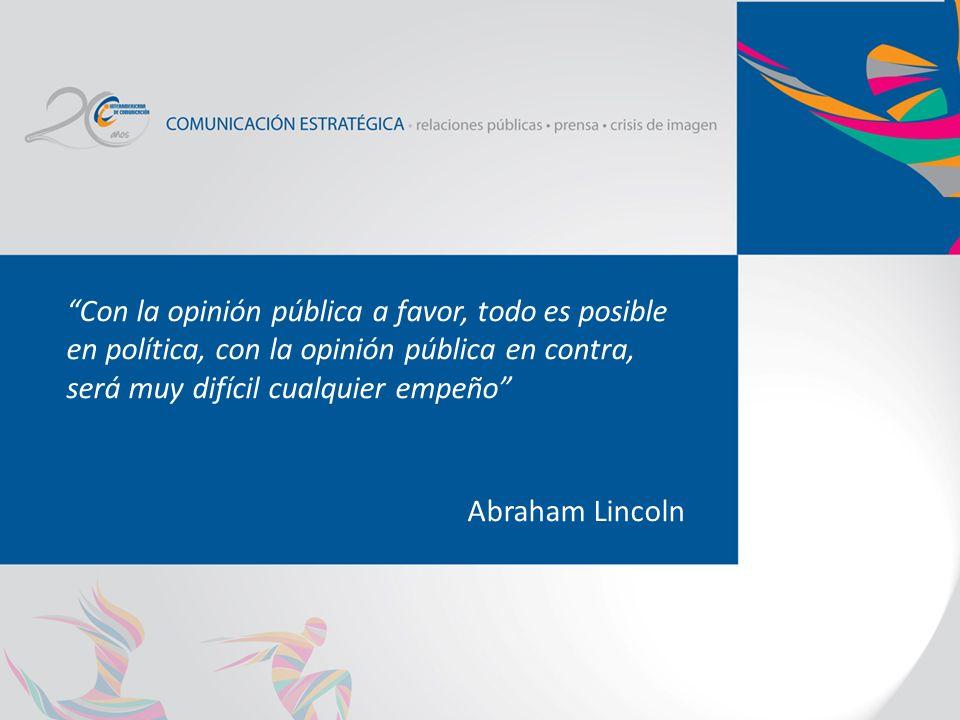 Con la opinión pública a favor, todo es posible en política, con la opinión pública en contra, será muy difícil cualquier empeño Abraham Lincoln