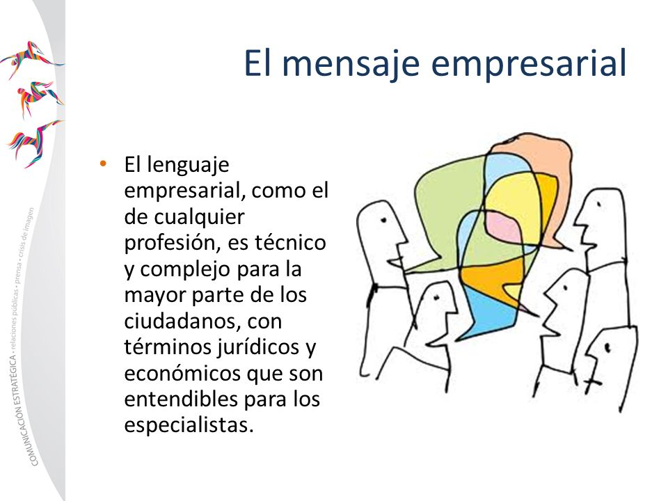 El mensaje empresarial El lenguaje empresarial, como el de cualquier profesión, es técnico y complejo para la mayor parte de los ciudadanos, con térmi