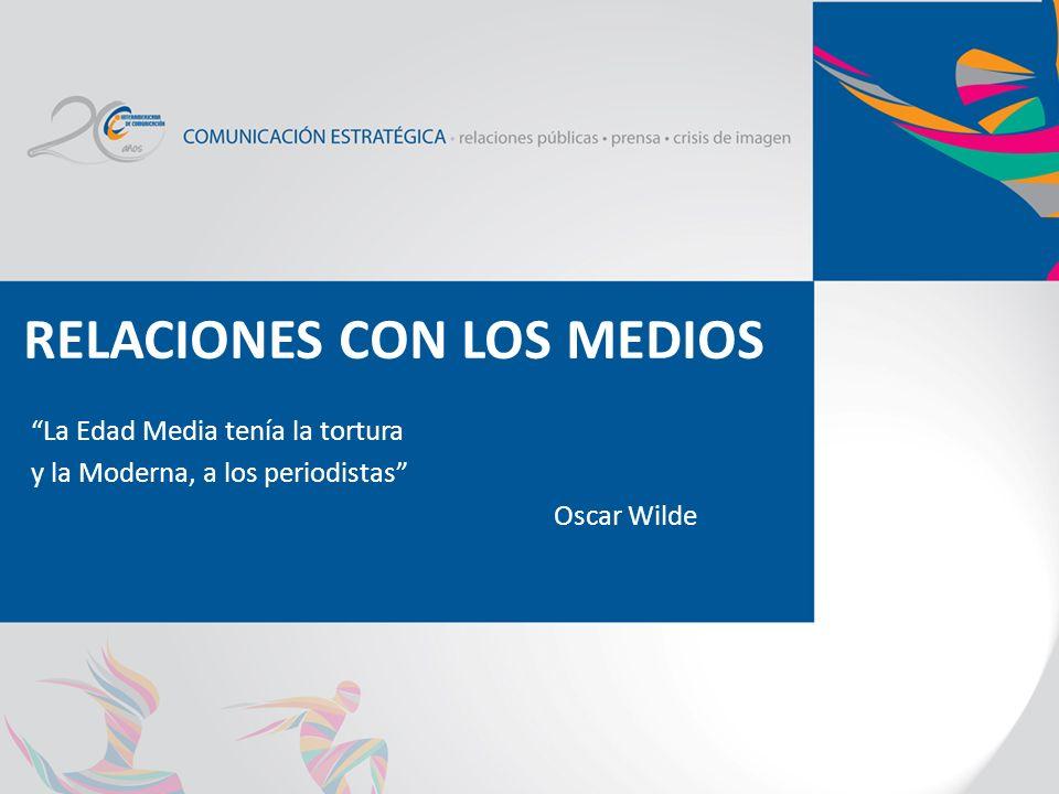 RELACIONES CON LOS MEDIOS La Edad Media tenía la tortura y la Moderna, a los periodistas Oscar Wilde