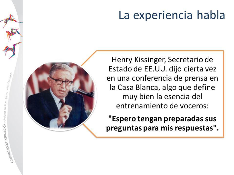 La experiencia habla Henry Kissinger, Secretario de Estado de EE.UU. dijo cierta vez en una conferencia de prensa en la Casa Blanca, algo que define m