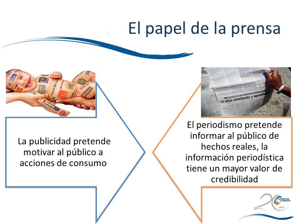 La publicidad pretende motivar al público a acciones de consumo El periodismo pretende informar al público de hechos reales, la información periodísti